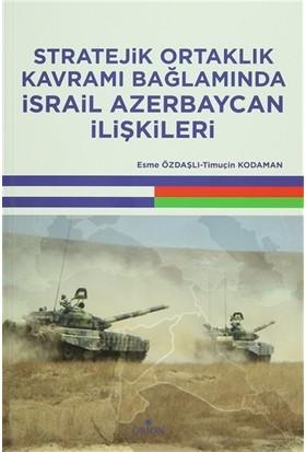 Stratejik Ortaklık Kavramı Bağlamında İsrail Azerbaycan İlişkileri