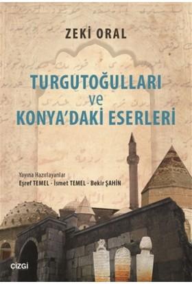 Turgutoğulları ve Konya'daki Eserleri - Zeki Oral