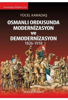 Osmanlı Ordusunda Modernizasyon ve Demodernizasyon 1826-1918