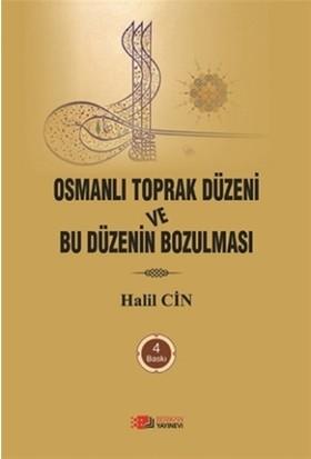 Osmanlı Toprak Düzeni Ve Bu Düzenin Bozulması - Halil Cin