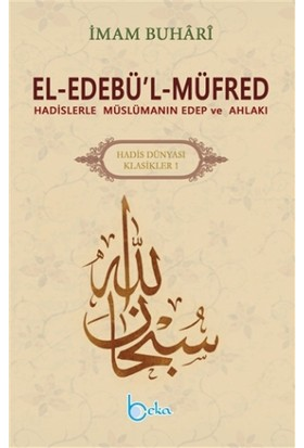 El-Edebü'l-Müfred - Hadis Dünyası Klasikleri 1 - İmam Buhari