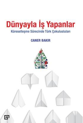Dünyayla İş Yapanlar: Küreselleşme Sürecinde Türk Çokulusluları