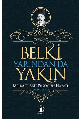 Belki Yarından Da Yakın: Mehmet Akif Ersoyun Hayatı