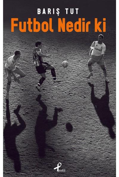Futbol Nedir Ki - Barış Tut