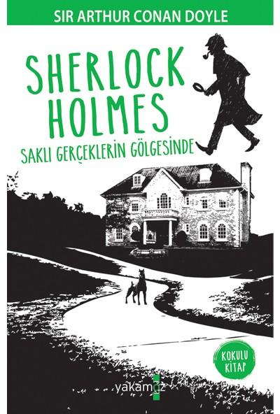 Sherlock Holmes: Saklı Gerçeklerin Gölgesinde - Sir Arthur Conan Doyle