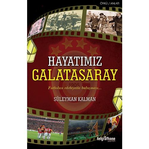 Hayatımız Galatasaray - Süleyman Kalman
