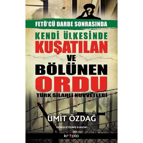 Kendi Ülkesinde Kuşatılan Ordu - Türk Silahlı Kuvvetleri-Ümit Özdağ
