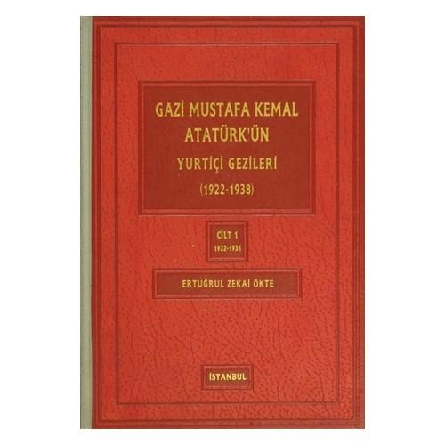 Gazi Mustafa Kemal Atatürk'ün Yuriçi Gezileri Cilt:1