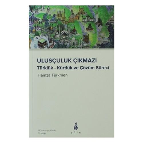 Ulusçuluk Çıkmazı Türklük - Kürtlük ve Çözüm Süreci