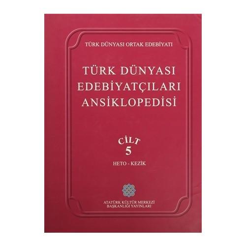 Türk Dünyası Edebiyatçıları Ansiklopedisi Cilt : 5 (Heto-Kezik)
