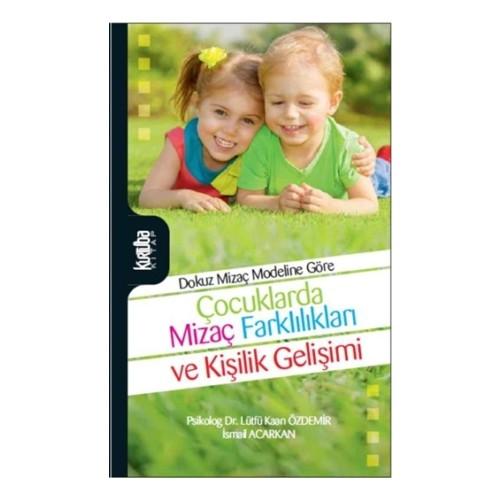 Dokuz Mizaç Modeline Göre Çocuklarda Mizaç Farklılıkları ve Kişilik Gelişimi - İsmail Acarkan