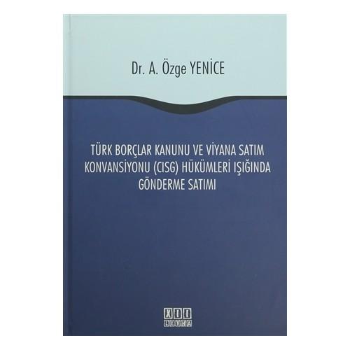 Türk Borçlar Kanunu ve Viyana Satım Konvansiyonu (CISG) Hükümleri Işığında Gönderme Satımı