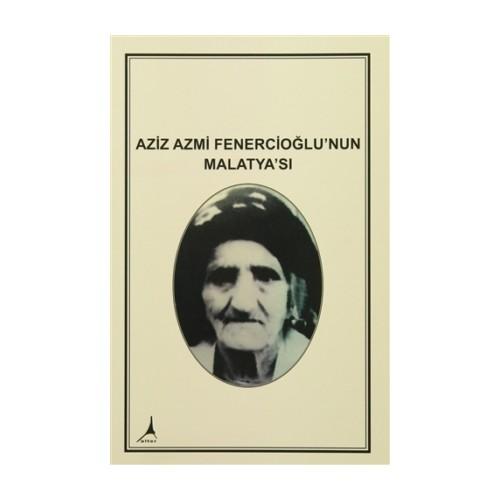 Aziz Azmi Fenercioğlu'nun Malatya'sı