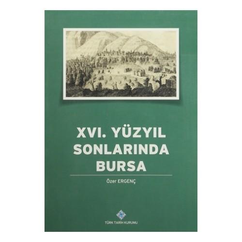 16. Yüzyılın Sonlarında Bursa - Özer Ergenç