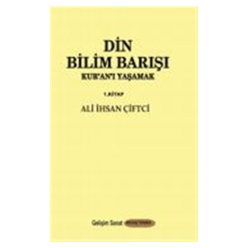 Din Bilim Barışı - Kur'an'ı Yaşamak (1. Kitap)