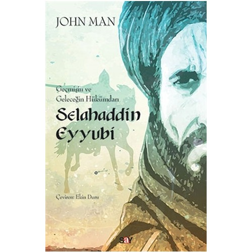 Selahaddin Eyyubi: Geçmişin ve Geleceğin Hükümdarı