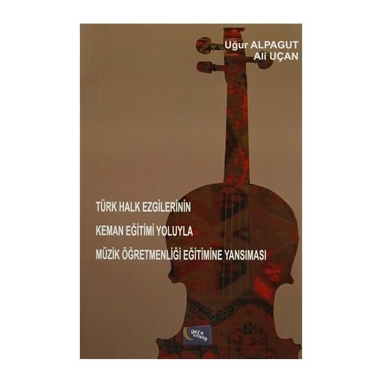 Türk Halk Ezgilerinin Keman Eğitimi Yoluyla Müzik Öğretmenliği Eğitimine Yansıması