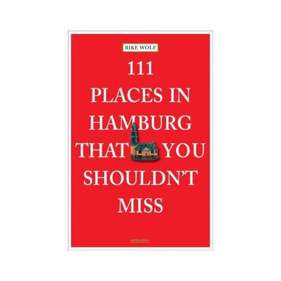 111 Places in Hamburg That You Shouldn't Miss