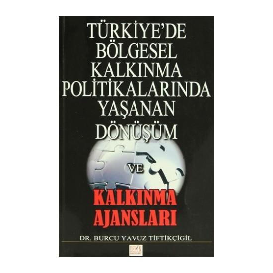 Türkiye'de Bölgesel Kalkınma Politikalarında Yaşanan Dönüşüm ve Kalkınma Ajansları