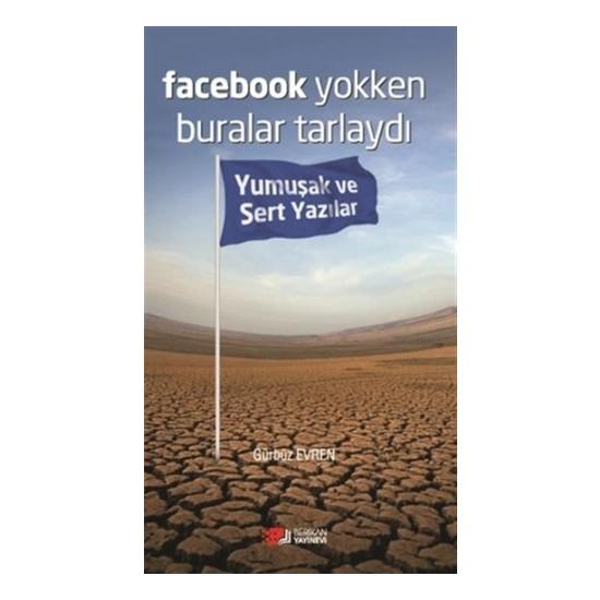 Facebook Yokken Buralar Tarlaydı