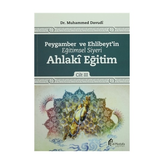 Peygamber ve Ehlibeyt'in Eğitimsel Siyeri Cilt 3 : Ahlaki Eğitim
