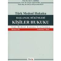 Beta Yayınevi Türk Medeni Hukuku Başlangıç Hükümleri Kişiler Hukuku Birinci Cilt