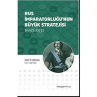 Rus İmparatorluğu'Nun Büyük Stratejisi 1650-1831