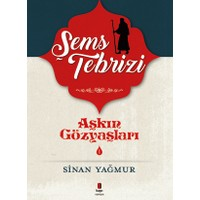 Aşkın Gözyaşları 1: Şems Tebrizi - Sinan Yağmur