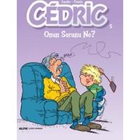 Cedric 5: Onun Sorunu Ne?