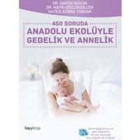 450 Soruda Anadolu Ekolüyle Gebelik Ve Annelik - Hatice Kübra Tongar