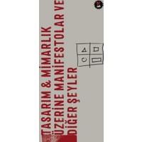Tasarım: Mimarlık Üzerine Manifestolar Ve Diğer Şeyler