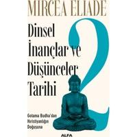 Dinsel İnançlar Ve Düşünceler Tarihi 2 : Gotama Budha'Dan Hıristiyanlığın Doğuşuna