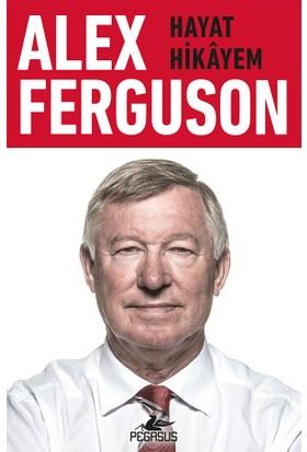 Alex Ferguson: Hayat Hikayem - Alex Ferguson
