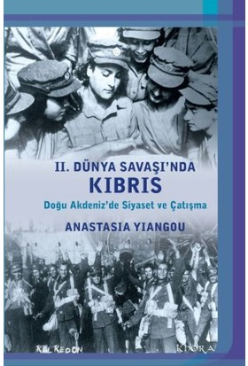 2. Dünya Savaşında Kıbrıs: Doğu Akdenizde Siyaset Ve Çatışma