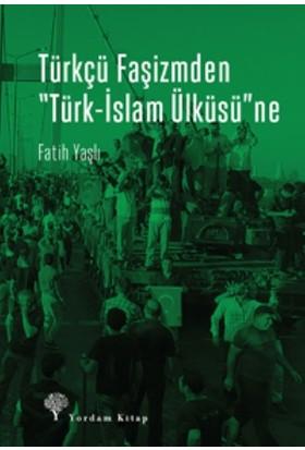 """""""Türkçü Faşizmden Türk-İslam Ülküsü""""Ne"""