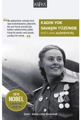 Kadın Yok Savaşın Yüzünde - Svetlana Aleksiyeviç