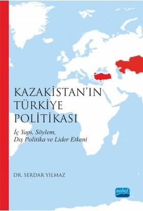 Kazakistan'In Türkiye Politikası (İç Yapı, Söylem, Dış Politika Ve Lider Etkeni)