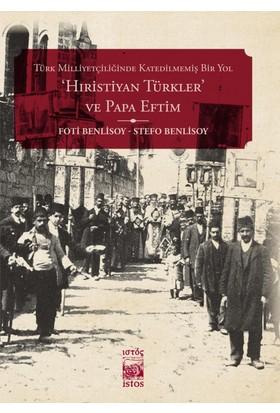 Türk Milliyetçiliğinde Katedilmemiş Bir Yol: Hıristiyan Türkler' Ve Papa Eftim