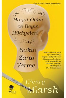 Sakın Zarar Verme: Hayat, Ölüm Ve Beyin Hikayeleri - Henry Marsh