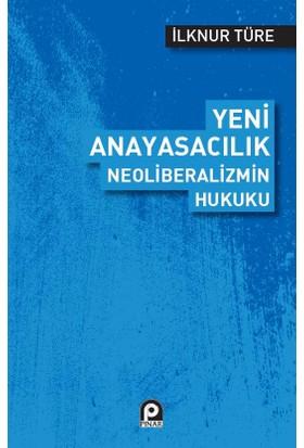 Yeni Anayasacılık Neoliberalizmin Hukuku