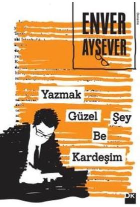 Yazmak Güzel Şey Be Kardeşim - Enver Aysever