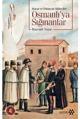 Osmanlı'Ya Sığınanlar (Macar Ve Polonyalı Mülteciler)-Bayram Nazır