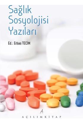 Sağlık Sosyolojisi Yazıları - Erhan Tecim