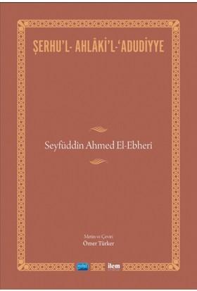 Şerhu'L-Ahlaki'L-Adudiyye: Seyfüddin Ahmed El-Ebheri