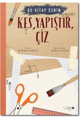 Bu Kitap Senin: Kes Yapıştır Çiz - M. Banu Aksoy