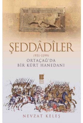 Şeddadiler 951-1199 Ortaçağda Bir Kürt Hanedanı