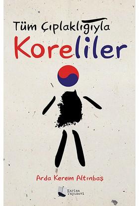 Tüm Çıplaklığıyla Koreliler - Arda Kerem Altınbaş