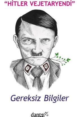 Hitler Vejetaryendi: Gereksiz Bilgiler