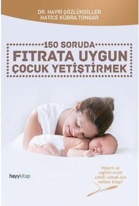 150 Soruda Fıtrata Uygun Çocuk Yetiştirmek - Hatice Kübra Tongar