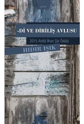 Di Ve Diriliş Avlusu: 2015 Atilla İlhan Şiir Ödülü - Hıdır Işık